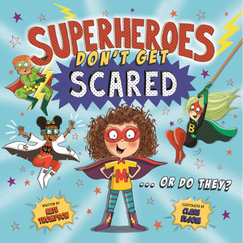 Superheroes Don't Get Scared... Or Do They? - by Kate Thompson and Clare Elsom