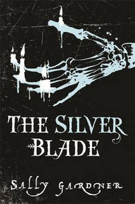 The Silver Blade - Signed Copy, by Sally Gardner