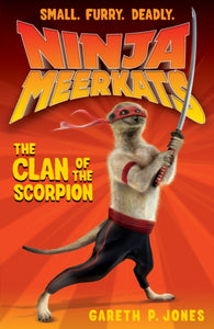 Ninja Meerkats 1: Clan of the Scorpion - Signed Copy, by Gareth P. Jones 9781847151926