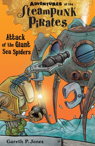 Adventures of the Steampunk Pirates 2: Attack of the Giant Sea Spiders - Signed Copy, by Gareth P. Jones