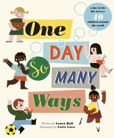 One Day, So Many Ways - by Laura Hall and Loris Lora