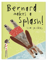 Bernard Makes a Splash! - Signed Copy, by Lisa Stickley