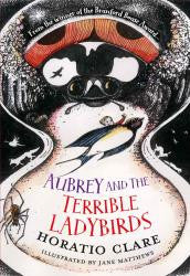 Aubrey & the Terrible Ladybirds - Signed Copy, by Horatio Clare 9781910080504