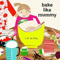 Bake Like Mummy - Signed Copy, by Lisa Stickley