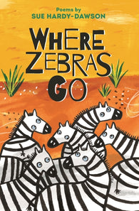 Where Zebras Go: Poems - by Sue Hardy-Dawson