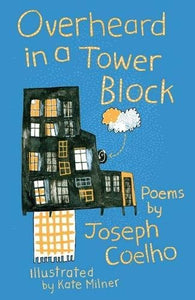 9781910959589 Overheard in a Tower Block : Poems by Joseph Coelho - Signed Copy, illustrated by Kate Milner