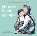 My Name is Not Refugee - by Kate Milner