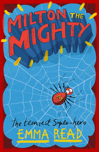 Milton the Mighty: The Teeniest Superhero - by Emma Read and Alex G Griffiths