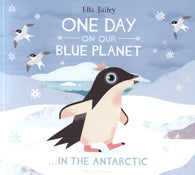 One Day on Our Blue Planet...In the Antarctic - by Ella Bailey