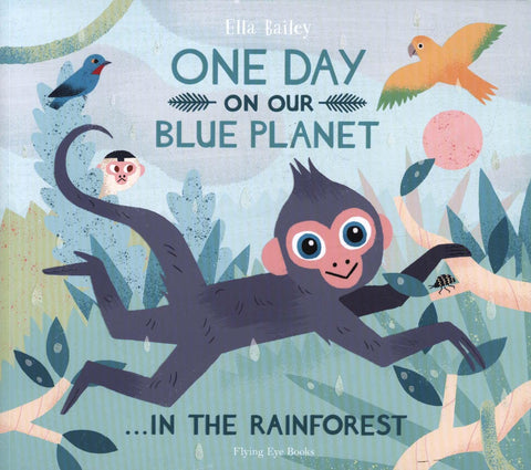One Day on Our Blue Planet...In the Rainforest - by Ella Bailey
