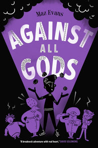 Who Let the Gods Out? Book 4:  Against All Gods - Signed Copy, by Maz Evans