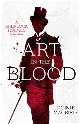 Art in the Blood: A Sherlock Holmes Adventure - Signed Copy, by Bonnie MacBird 9780008129668
