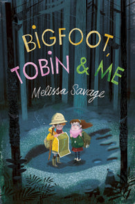 Bigfoot, Tobin & Me, by Melissa Savage