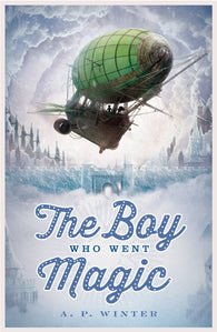 The Boy Who Went Magic - by A. P. Winter 9781910655092