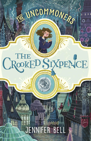 The Uncommoners (1): The Crooked Sixpence - Signed Copy, by Jennifer Bell