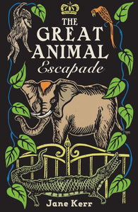 The Great Animal Escapade - by Jane Kerr