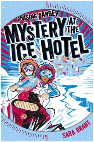 Chasing Danger: Mystery at the Ice Hotel - Signed Copy, by Sara Grant