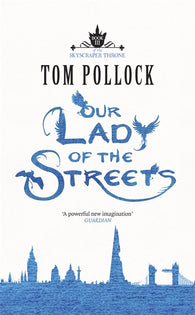 Our Lady of the Streets - Signed Copy, by Tom Pollock 9781780870144
