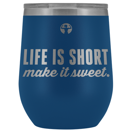 Outdoor wine glass that says Life is Short, Make it Sweet from Asskicker Ink.