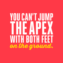 You can't jump the apex with both feet on the ground  |  Women's Baby Rib Tank