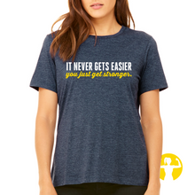 It never gets easier, you just get stronger | Ladies Relaxed Jersey Tee (NEW)
