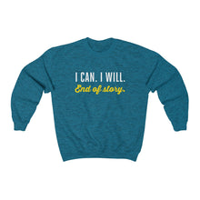 I can. I will. End of story.  | Unisex Heavy Blend™ Crewneck Sweatshirt