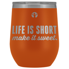 Life is short, make it sweet | Outdoor Wine Tumbler
