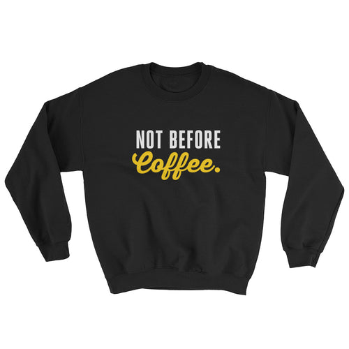 Not before coffee. | Sweatshirt (Made to Order)