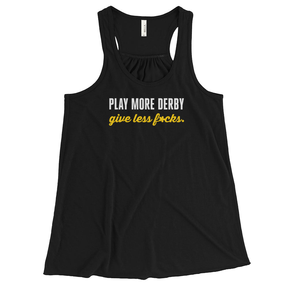 Play more derby, give less f*cks | Women's Flowy Racerback Tank