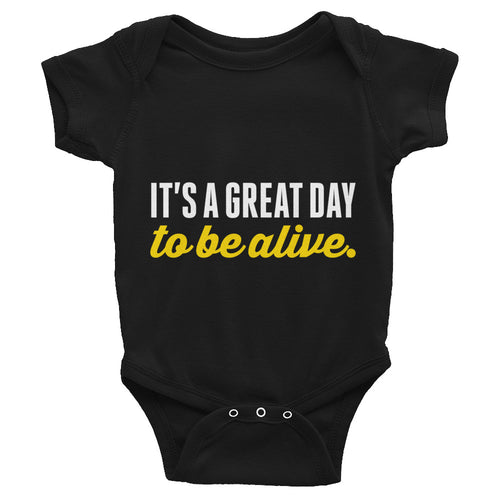 It's a great day to be alive | Infant Bodysuit