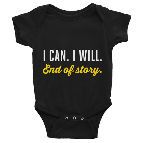 I can. I will. End of story. | Infant Bodysuit