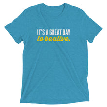 It's a great day to be alive | Triblend Tee (Relaxed Fit)