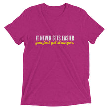 It never gets easier, you just get stronger | Triblend Tee (unisex) Made to Order