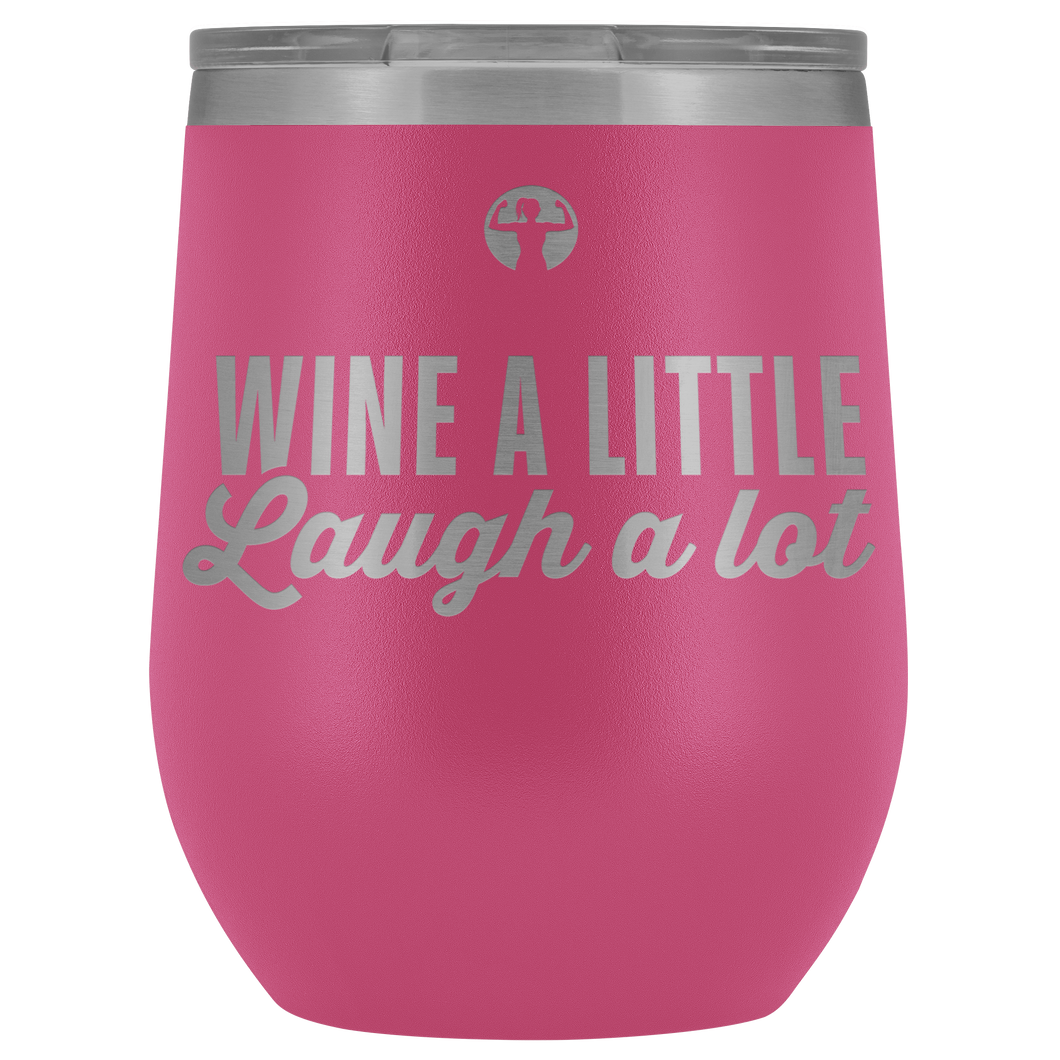 Pink outdoor wine tumbler that says Wine a Little, Laugh a Lot