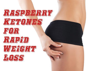 Raspberry Ketones for Rapid Weight Loss