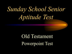 Sunday School Senior Aptitude Test - Old Test. - Powerpoint