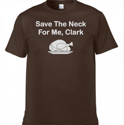 Save the Neck for me Clark,neck Turkey Thanksgiving Shirt