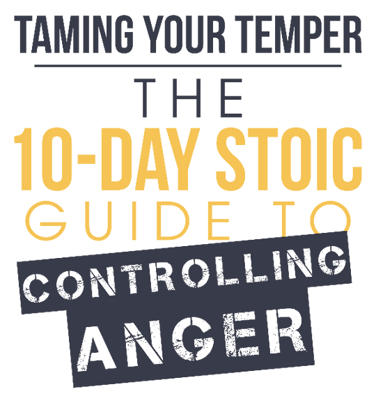 TAMING YOUR TEMPER: THE 10-DAY STOIC GUIDE TO CONTROLLING ANGER