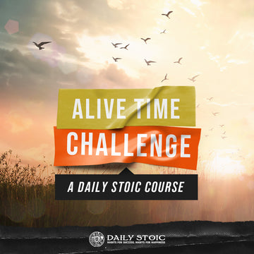 Alive Time Challenge: A Daily Stoic Course