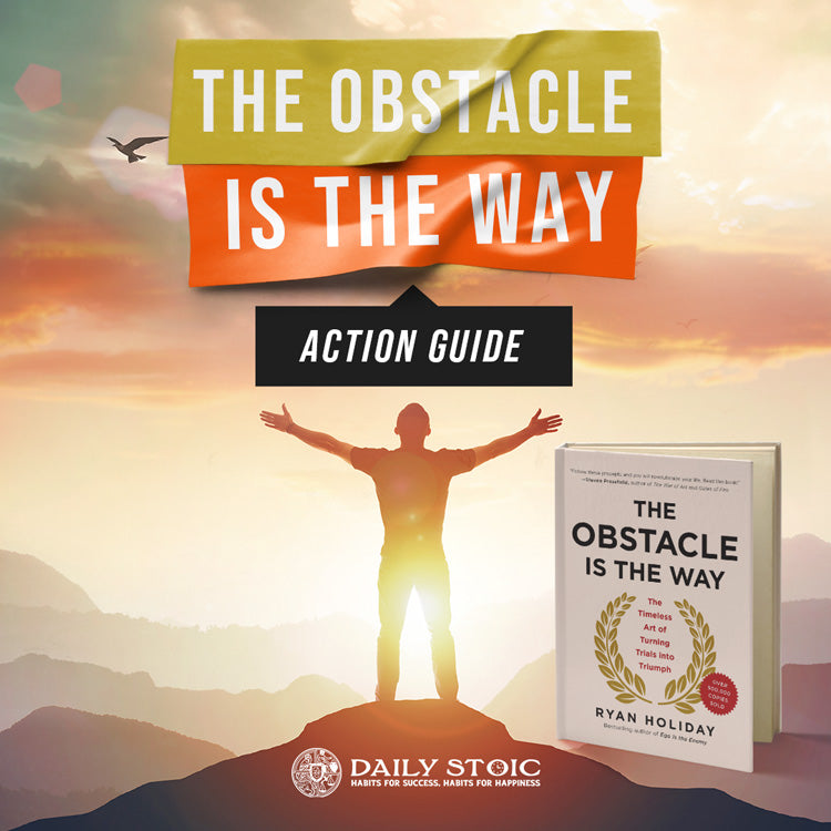 The Obstacle Is the Way: Action Guide