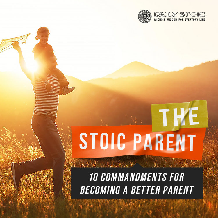 The Stoic Parent: 10 Commandments For Becoming a Better Parent