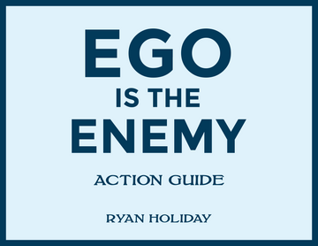 Ego Is the Enemy: Action Guide