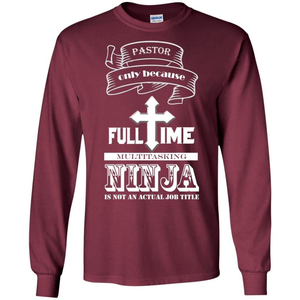 Pastor Full Time Multitasking Ninja Christian God Long Sleeve