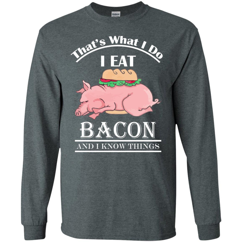 FUNNY BACON AND I KNOW THINGS Long Sleeve