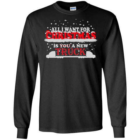 All I Want for Christmas is a New Truck Long Sleeve