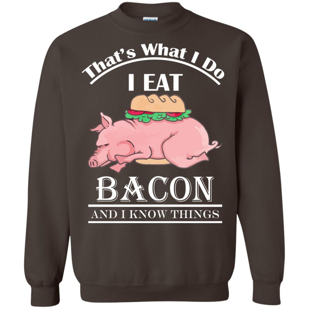FUNNY BACON AND I KNOW THINGS Crewneck Sweatshirt