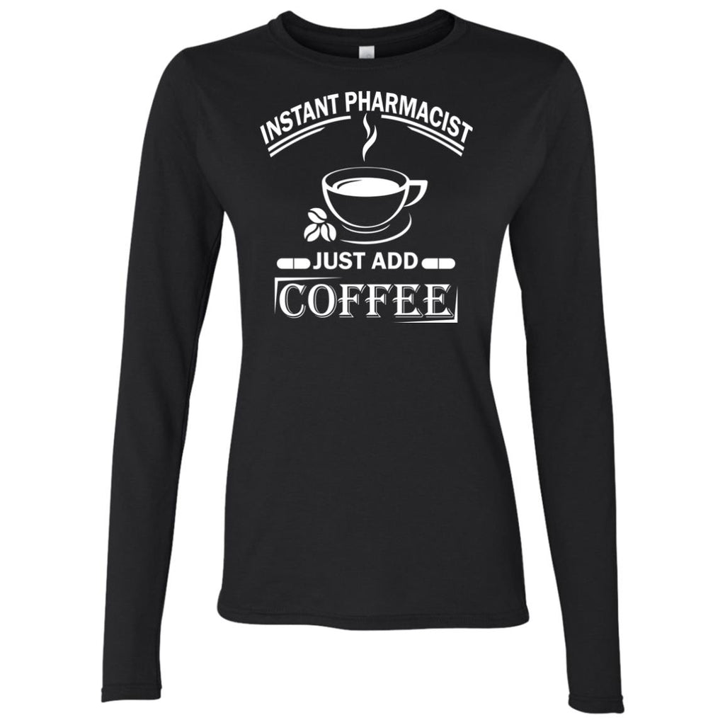 Instant Pharmacist Just Add Coffee Funny Pharmacist Women's Long Sleeve
