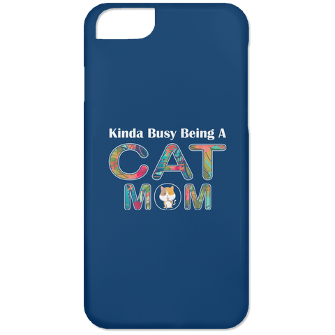 KINDA BUSY BEING A CAT MOM iPhone 6 Case