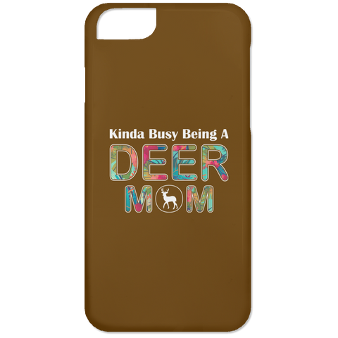 KINDA BUSY BEING A DEER MOM iPhone 6 Case