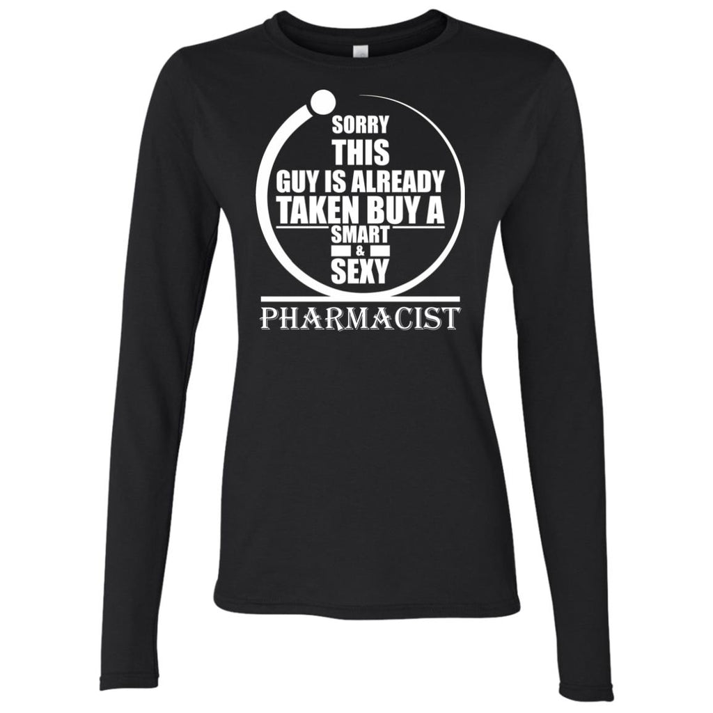 Sorry this guy is already taken by a smart sexy pharmacist 2 Women's Long Sleeve